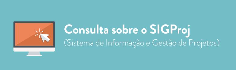 Consulta sobre o SIGProj (Sistema de Informação e Gestão de Projetos)